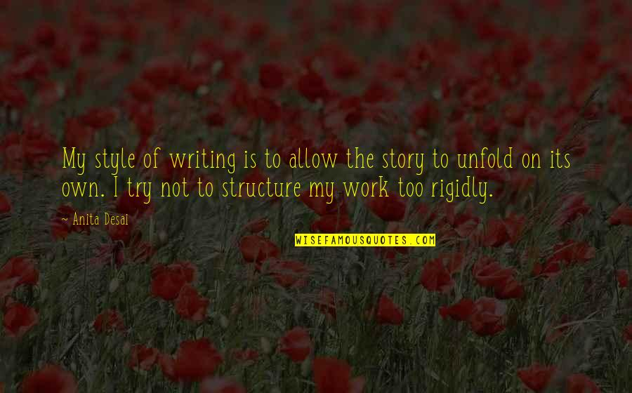Writing Style Quotes By Anita Desai: My style of writing is to allow the