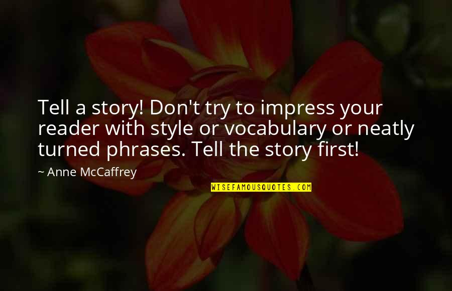 Writing Style Quotes By Anne McCaffrey: Tell a story! Don't try to impress your