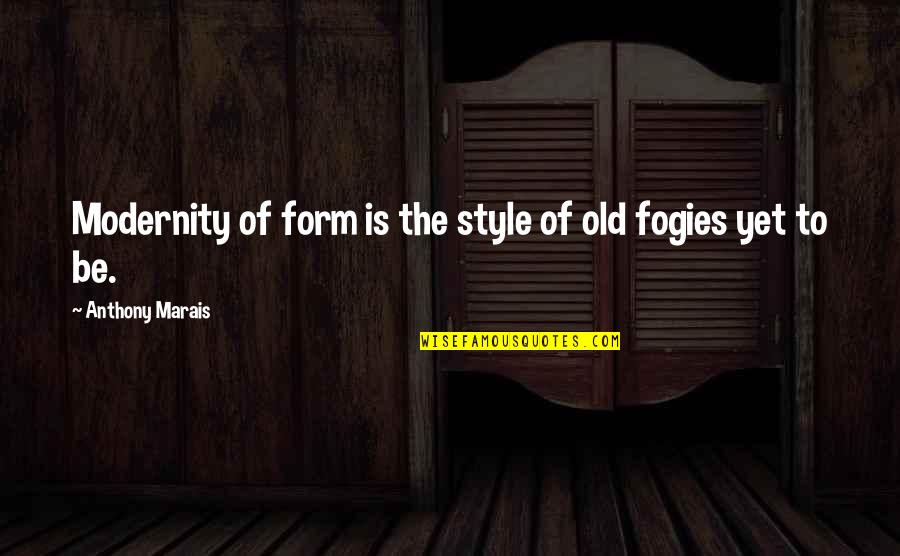 Writing Style Quotes By Anthony Marais: Modernity of form is the style of old