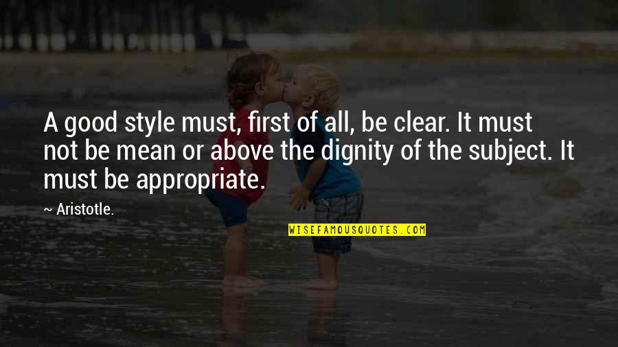 Writing Style Quotes By Aristotle.: A good style must, first of all, be