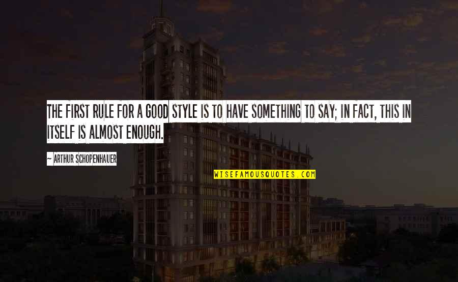 Writing Style Quotes By Arthur Schopenhauer: The first rule for a good style is