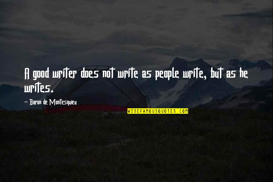 Writing Style Quotes By Baron De Montesquieu: A good writer does not write as people