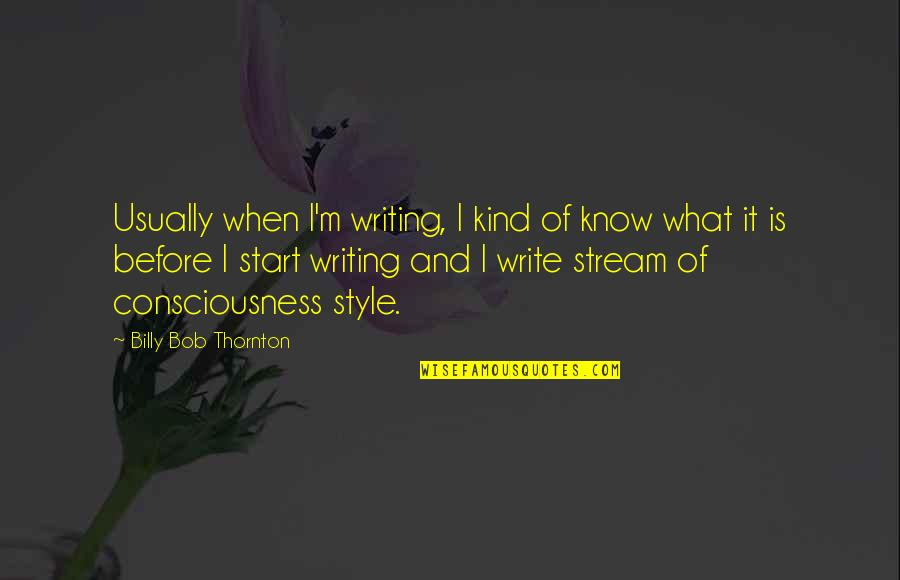 Writing Style Quotes By Billy Bob Thornton: Usually when I'm writing, I kind of know