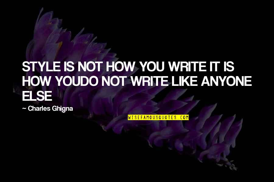 Writing Style Quotes By Charles Ghigna: STYLE IS NOT HOW YOU WRITE IT IS