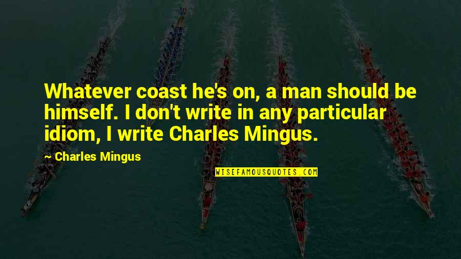 Writing Style Quotes By Charles Mingus: Whatever coast he's on, a man should be