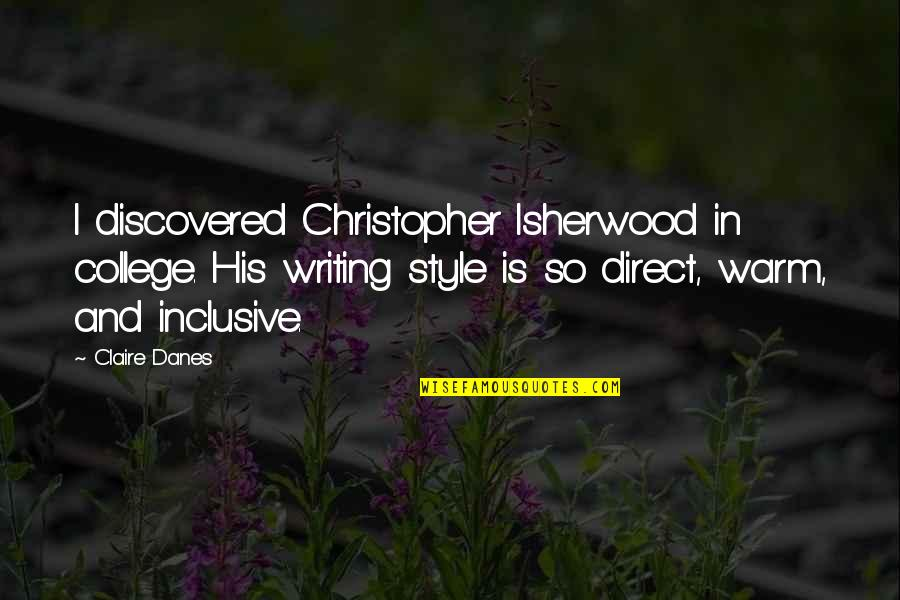 Writing Style Quotes By Claire Danes: I discovered Christopher Isherwood in college. His writing