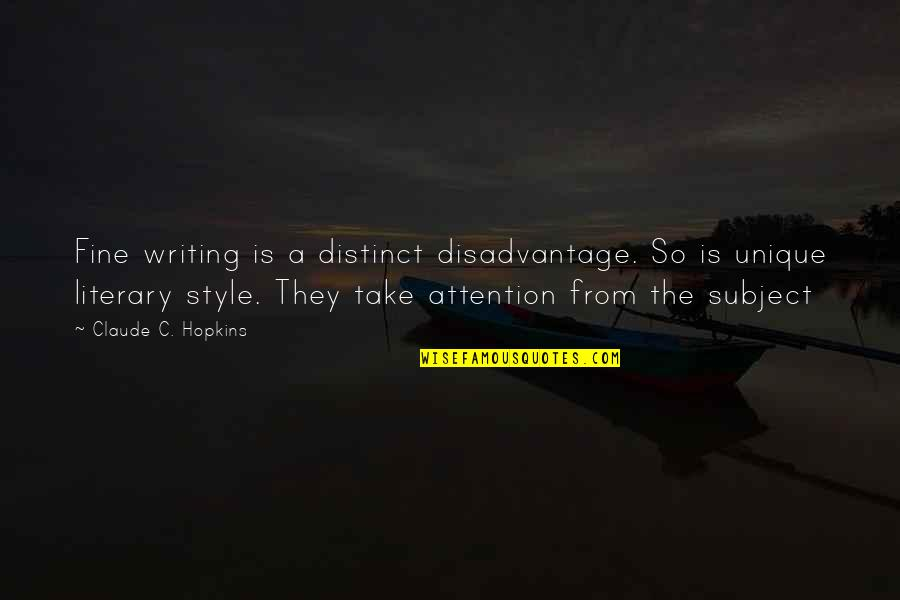 Writing Style Quotes By Claude C. Hopkins: Fine writing is a distinct disadvantage. So is