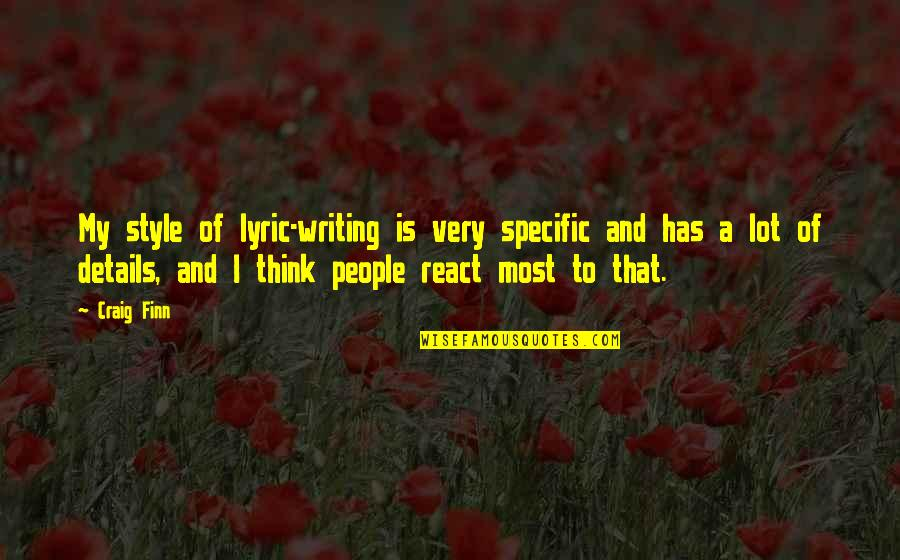 Writing Style Quotes By Craig Finn: My style of lyric-writing is very specific and