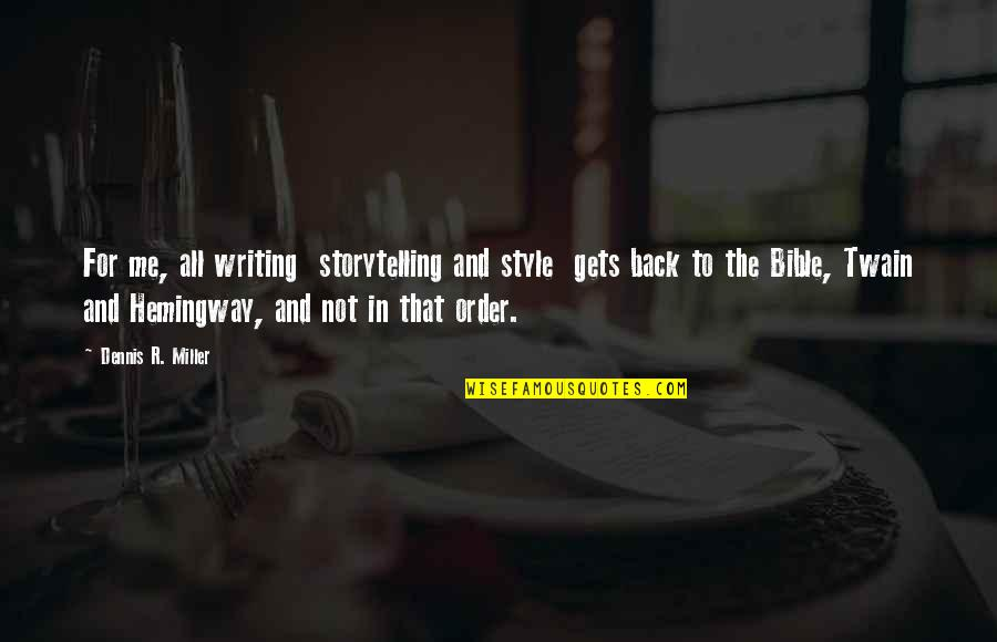 Writing Style Quotes By Dennis R. Miller: For me, all writing storytelling and style gets