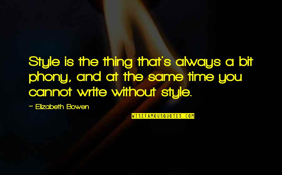 Writing Style Quotes By Elizabeth Bowen: Style is the thing that's always a bit