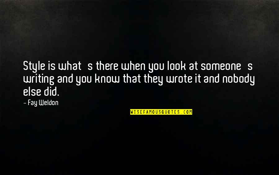 Writing Style Quotes By Fay Weldon: Style is what's there when you look at