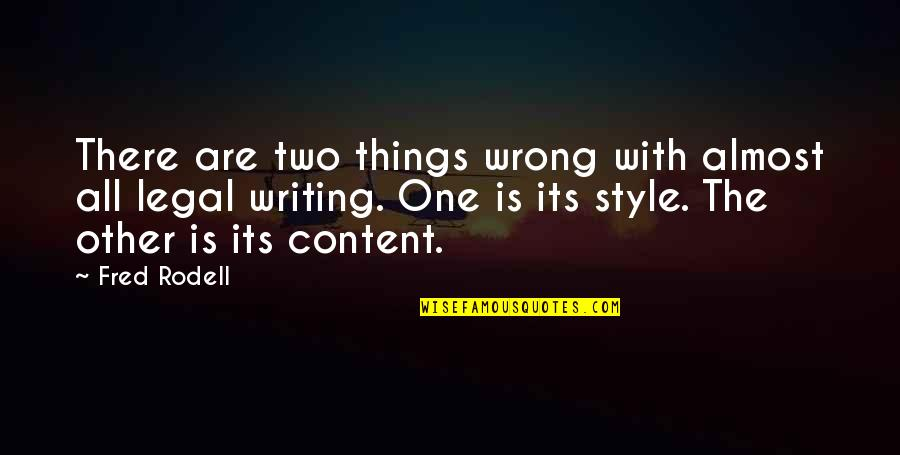 Writing Style Quotes By Fred Rodell: There are two things wrong with almost all