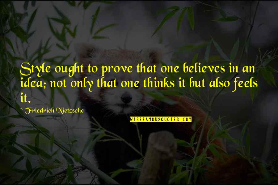 Writing Style Quotes By Friedrich Nietzsche: Style ought to prove that one believes in