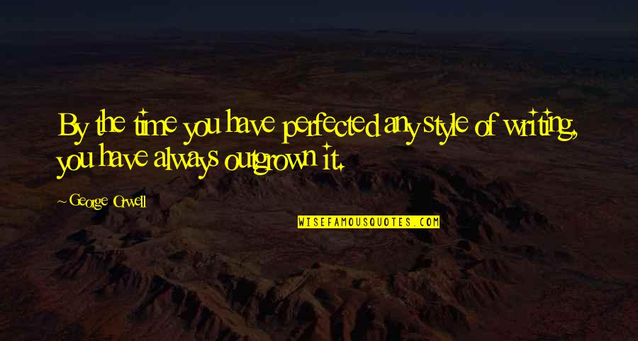 Writing Style Quotes By George Orwell: By the time you have perfected any style
