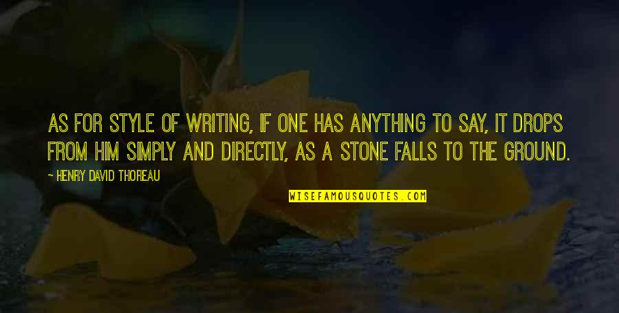 Writing Style Quotes By Henry David Thoreau: As for style of writing, if one has