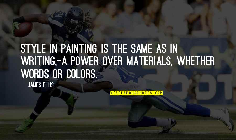 Writing Style Quotes By James Ellis: Style in painting is the same as in