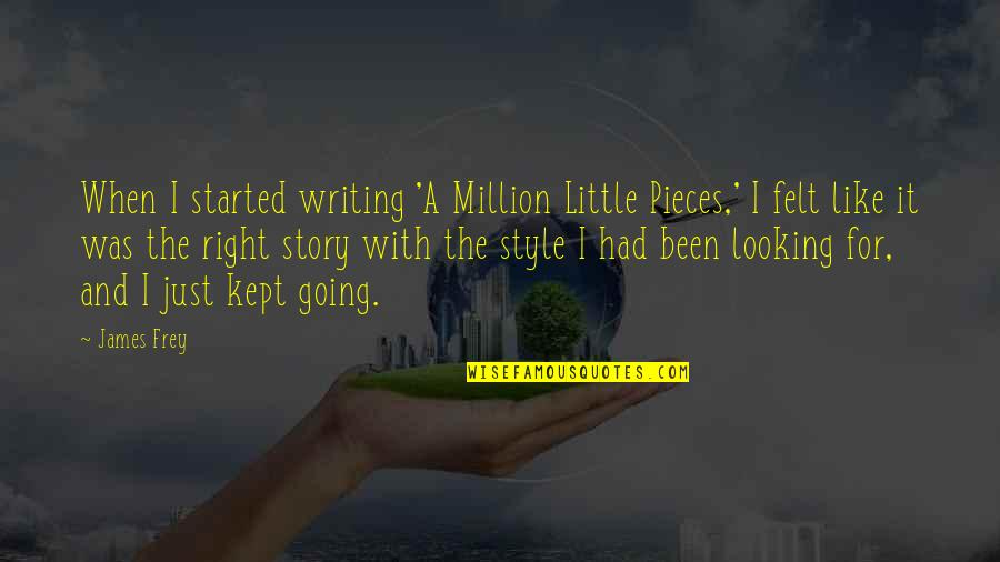 Writing Style Quotes By James Frey: When I started writing 'A Million Little Pieces,'