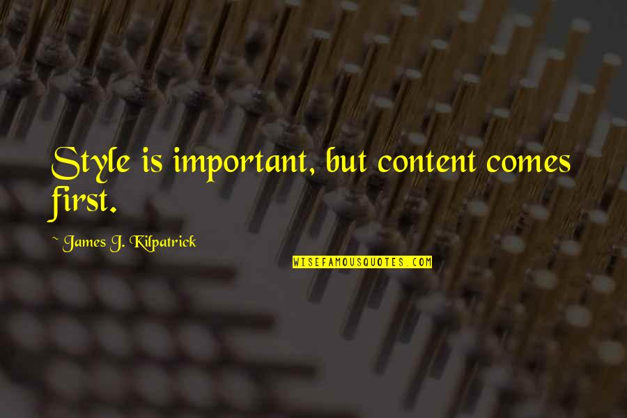 Writing Style Quotes By James J. Kilpatrick: Style is important, but content comes first.