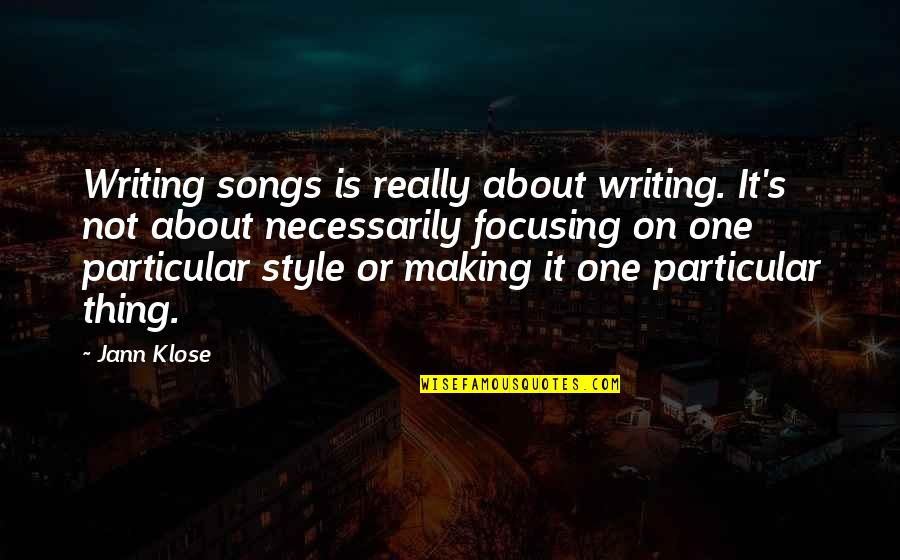 Writing Style Quotes By Jann Klose: Writing songs is really about writing. It's not