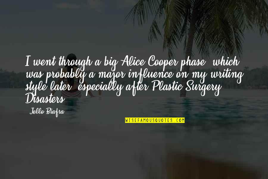 Writing Style Quotes By Jello Biafra: I went through a big Alice Cooper phase,