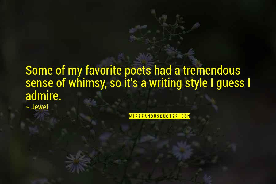 Writing Style Quotes By Jewel: Some of my favorite poets had a tremendous