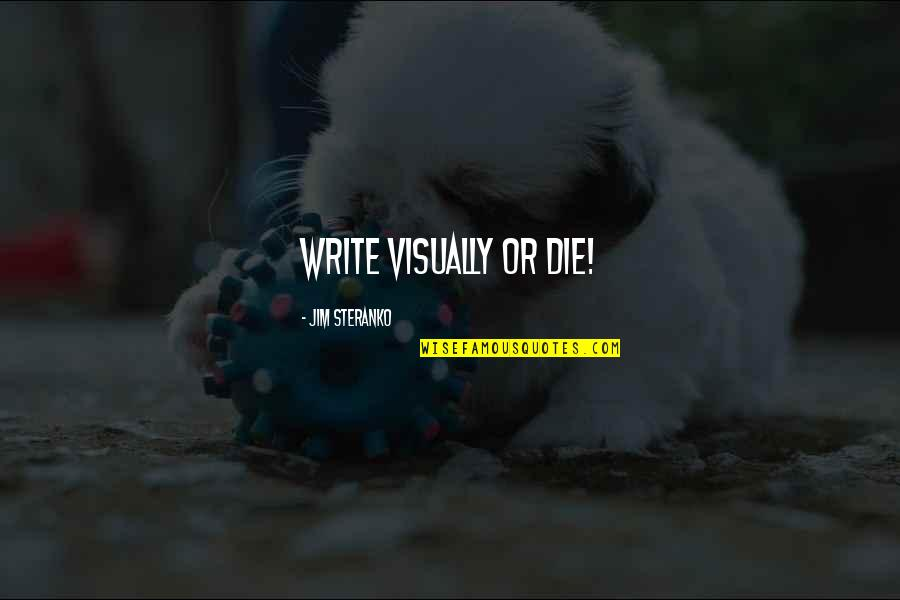Writing Style Quotes By Jim Steranko: Write visually or die!