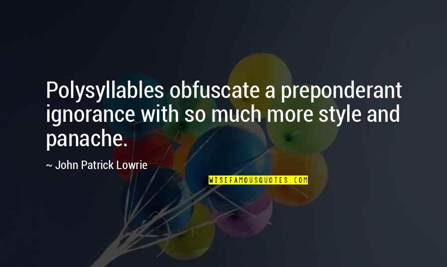 Writing Style Quotes By John Patrick Lowrie: Polysyllables obfuscate a preponderant ignorance with so much