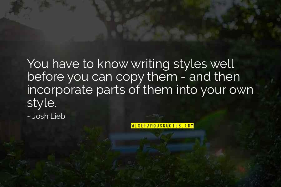 Writing Style Quotes By Josh Lieb: You have to know writing styles well before