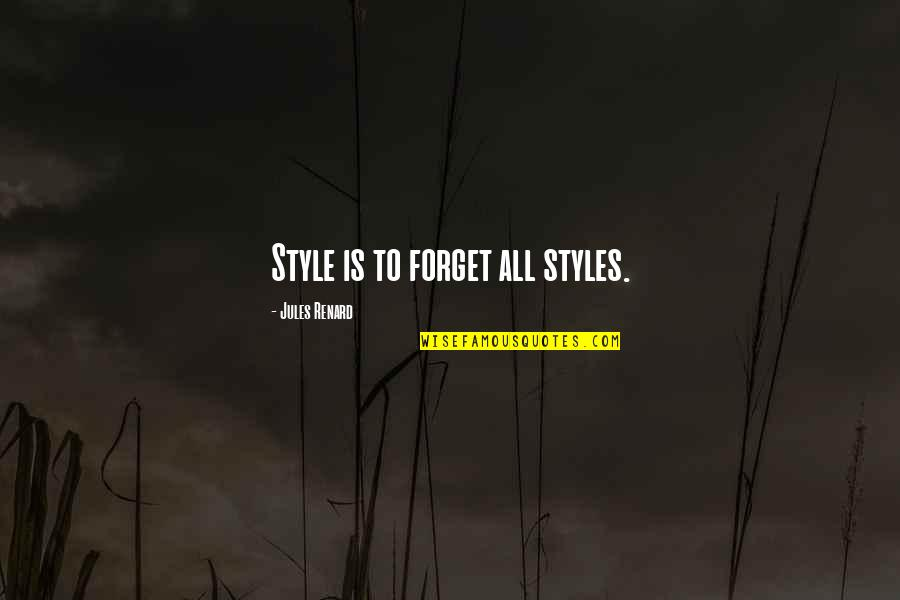 Writing Style Quotes By Jules Renard: Style is to forget all styles.