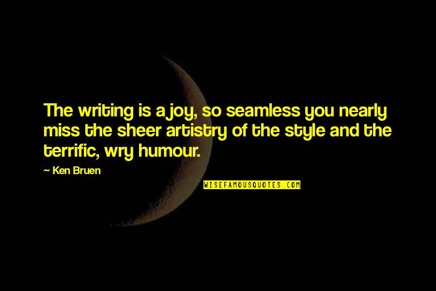Writing Style Quotes By Ken Bruen: The writing is a joy, so seamless you