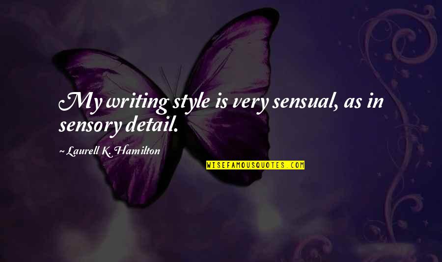 Writing Style Quotes By Laurell K. Hamilton: My writing style is very sensual, as in