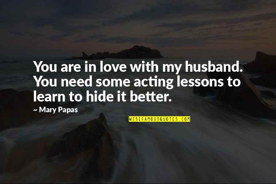 Writing Style Quotes By Mary Papas: You are in love with my husband. You