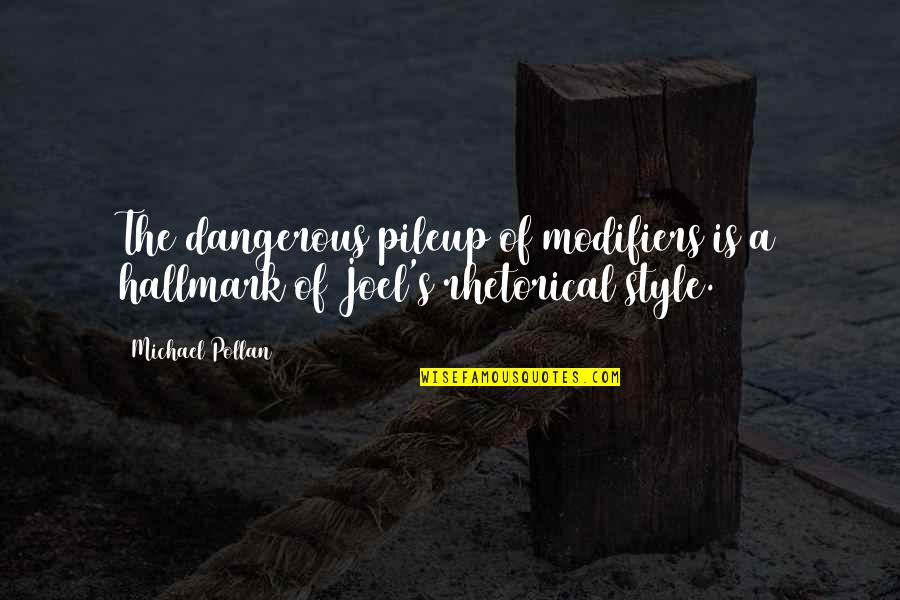 Writing Style Quotes By Michael Pollan: The dangerous pileup of modifiers is a hallmark