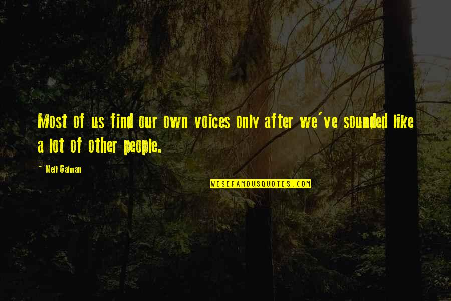 Writing Style Quotes By Neil Gaiman: Most of us find our own voices only