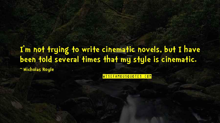 Writing Style Quotes By Nicholas Royle: I'm not trying to write cinematic novels, but