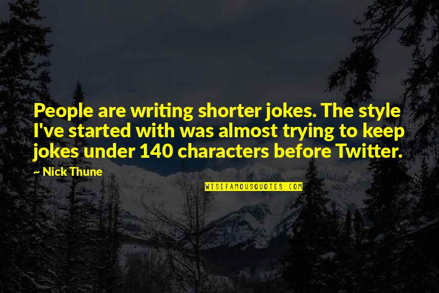 Writing Style Quotes By Nick Thune: People are writing shorter jokes. The style I've