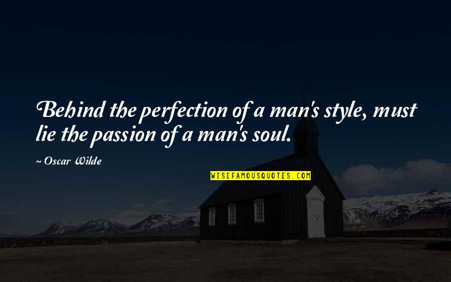 Writing Style Quotes By Oscar Wilde: Behind the perfection of a man's style, must