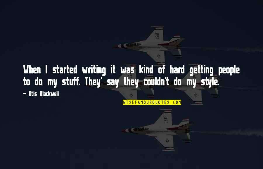 Writing Style Quotes By Otis Blackwell: When I started writing it was kind of