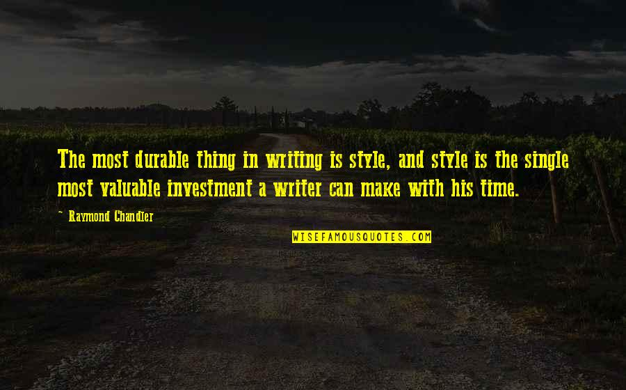 Writing Style Quotes By Raymond Chandler: The most durable thing in writing is style,