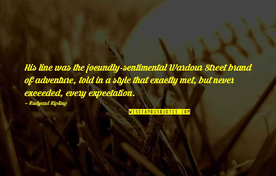 Writing Style Quotes By Rudyard Kipling: His line was the jocundly-sentimental Wardour Street brand