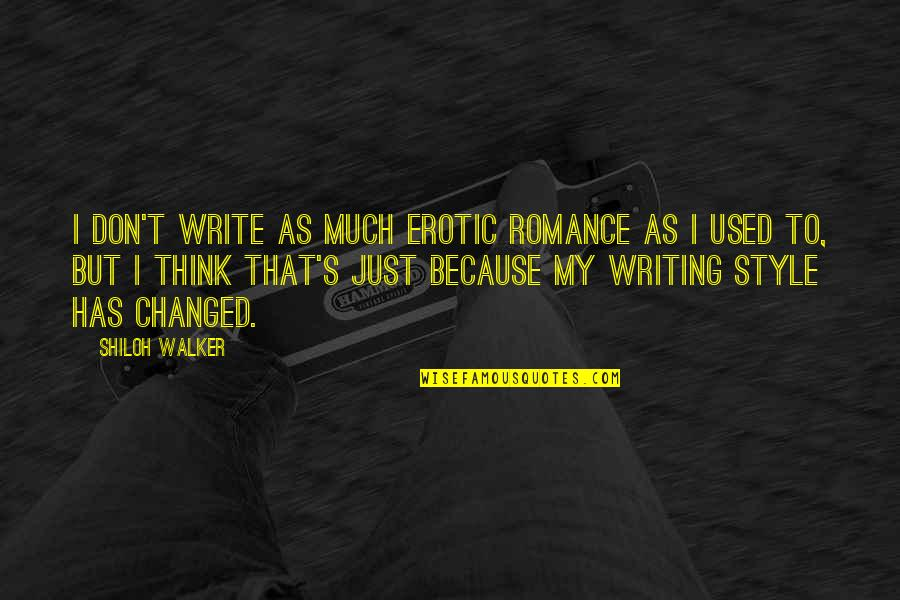 Writing Style Quotes By Shiloh Walker: I don't write as much erotic romance as