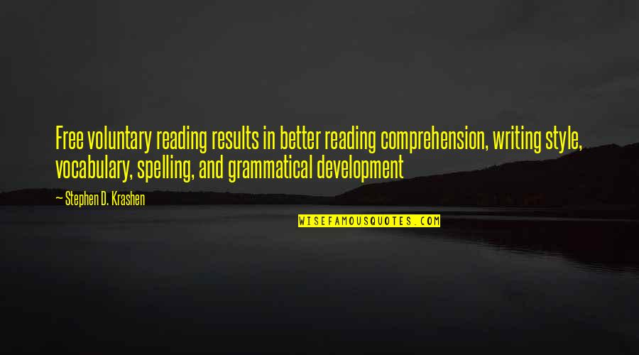 Writing Style Quotes By Stephen D. Krashen: Free voluntary reading results in better reading comprehension,