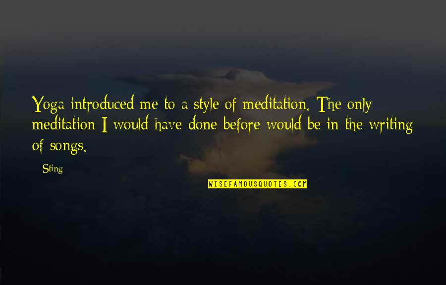 Writing Style Quotes By Sting: Yoga introduced me to a style of meditation.