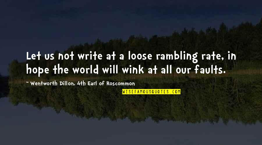 Writing Style Quotes By Wentworth Dillon, 4th Earl Of Roscommon: Let us not write at a loose rambling