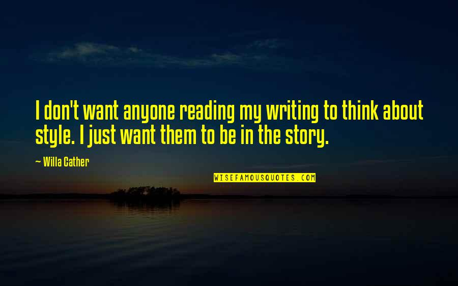 Writing Style Quotes By Willa Cather: I don't want anyone reading my writing to