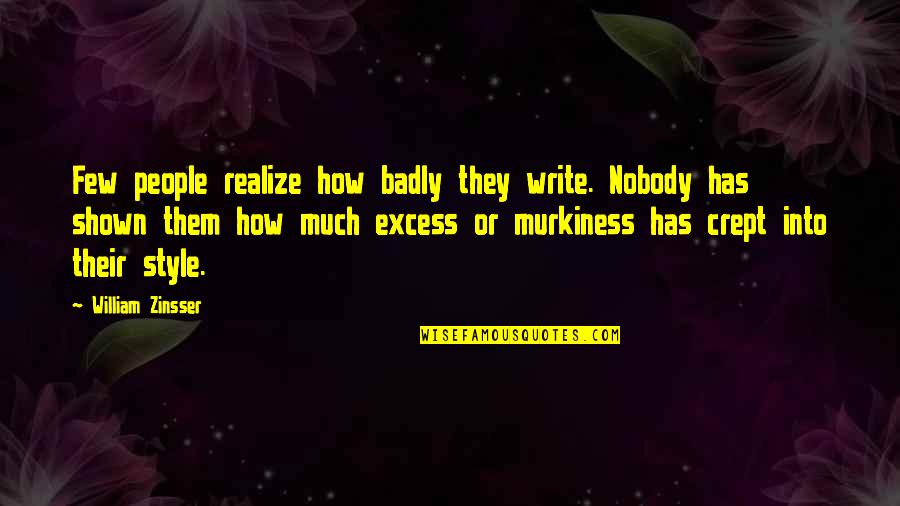 Writing Style Quotes By William Zinsser: Few people realize how badly they write. Nobody