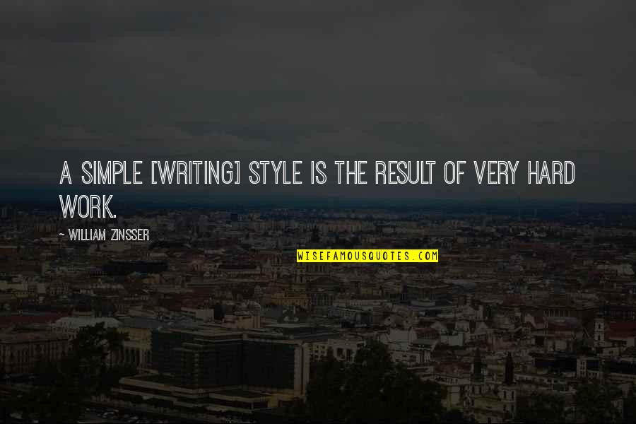 Writing Style Quotes By William Zinsser: A simple [writing] style is the result of