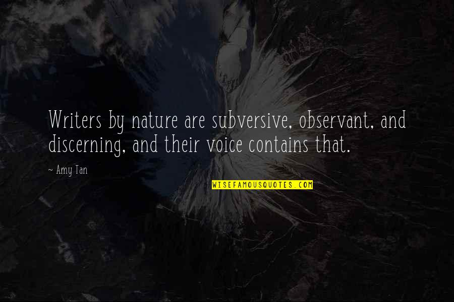 Writing Voice Quotes By Amy Tan: Writers by nature are subversive, observant, and discerning,