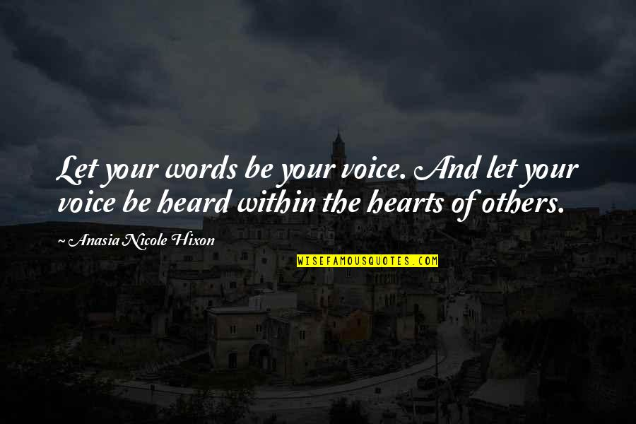 Writing Voice Quotes By Anasia Nicole Hixon: Let your words be your voice. And let