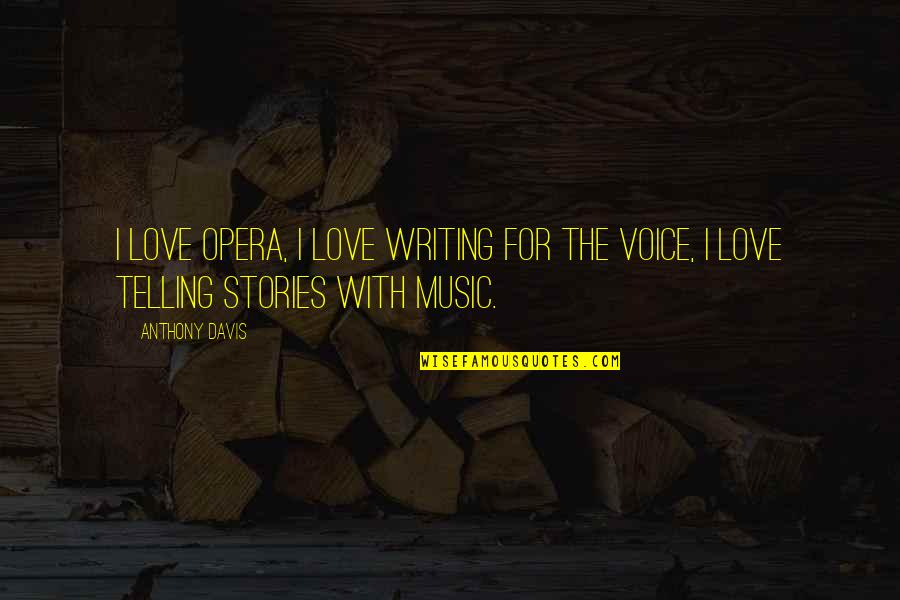 Writing Voice Quotes By Anthony Davis: I love opera, I love writing for the
